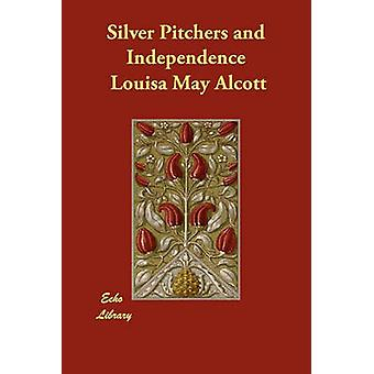 Silver Pitchers and Independence by Alcott & Louisa May
