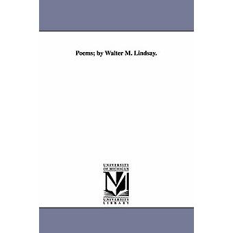 Poems by Walter M. Lindsay. by Lindsay & Walter M.