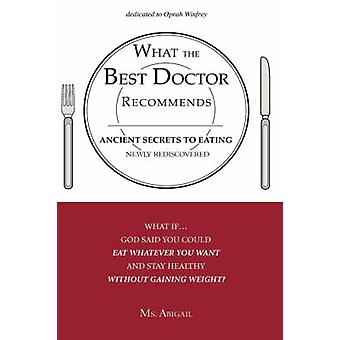 What the Best Doctor Recommends  Ancient Secrets to Eating Newly Rediscovered by Ms. Abigail