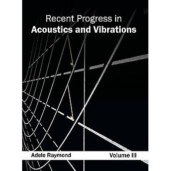 Recent Progress in Acoustics and Vibrations Volume III by Raymond & Adele