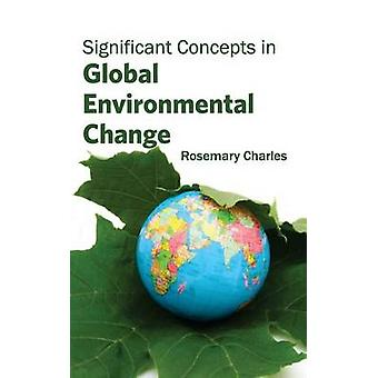 Significant Concepts in Global Environmental Change by Charles & Rosemary