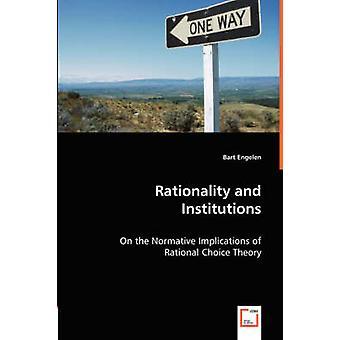 Rationaliteit en instellingen op de normatieve implicaties van rationele keuze theorie door Engelen & Bart