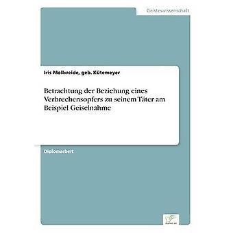 Betrachtung der Beziehung eines Verbrechensopfers zu seinem Tter estou Beispiel Geiselnahme por Mollweide & geb. Ktemeyer & Iris