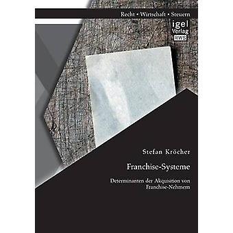 FranchiseSysteme Determinanten Der Akquisition Von FranchiseNehmern by Krocher & Stefan