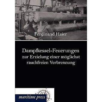 DampfkesselFeuerungen zur Erzielung einer mglichst rauchfreien Verbrennung by Haier & Ferdinand