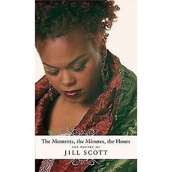 The Moments - the Minutes - the Hours - The Poetry of Jill Scott by Ji