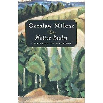 Native Realm - a Search for Self-Definition by Czeslaw Milosz - Cather