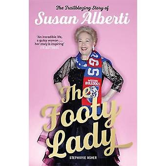 The Footy Lady (Signed by Susan Alberti) - The Trailblazing Story of S