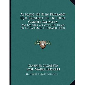 Alegato de Bien Probado Que Presento El LIC. Don Gabriel Sagaseta - Po