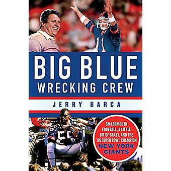 Big Blue Wrecking Crew - Smashmouth Football - a Little Bit of Crazy -