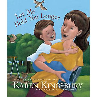 Let Me Hold You Longer by Karen Kingsbury - Mary Collier - 9781414389