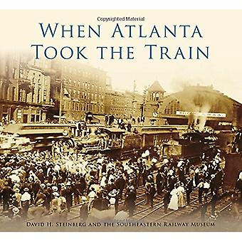 When Atlanta Took the Train by David H Steinberg - 9781467128223 Book