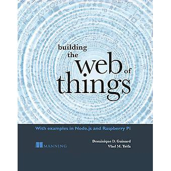 Building the Web of Things by Dominique D Guinard - Vlad M Trifa - 97
