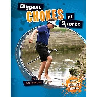 Biggest Chokes in Sports by Jeff Hawkins - 9781617839221 Book
