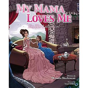 My Mama Loves Me - I'm Her Little Girl by Shanalee Sharboneau - 978162