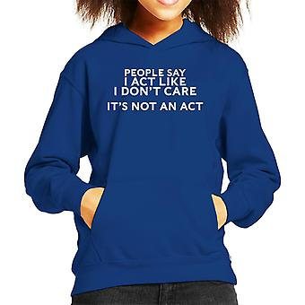 People Say I Act Like I Dont Care Its Not An Act Kid's Hooded Sweatshirt