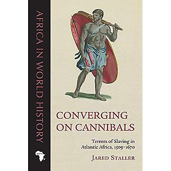Converging on Cannibals: Terrors of Slaving in Atlantic Africa, 1509-1670 (Africa in World History)