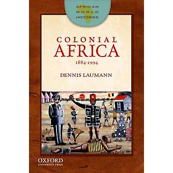 Colonial Africa 1884-1994 (African World Histories) (Paperback) by Laumann Dennis