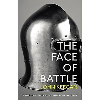 The Face Of Battle: A Study of Agincourt Waterloo and the Somme (Paperback) by Keegan John