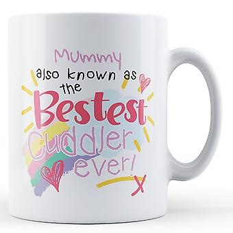 Mummy Also Known As The Bestest Cuddler Ever! - Printed Mug
