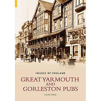 Great Yarmouth and Gorleston Pubs by Colin Tooke - 9780752432984 Book