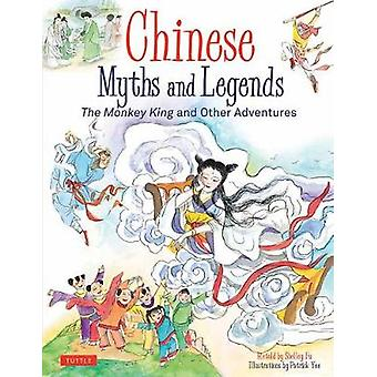 Chinese Myths and Legends - The Monkey King and Other Adventures by Ch
