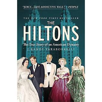 The Hiltons - The True Story of an American Dynasty by J. Randy Tarabo
