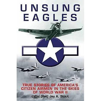Eagles méconnus - histoires d'aviateurs de citoyen de l'Amérique dans le ciel de Wo