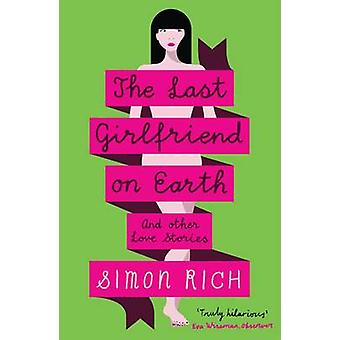 The Last Girlfriend on Earth by Simon Rich - 9781846689222 Book