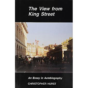 The View from King Street - An Essay in Autobiography by Christopher H