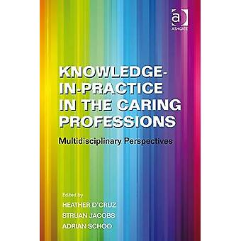 Knowledge-in-Practice in the Caring Professions - Multidisciplinary Pe