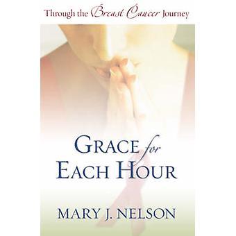 Nåde for hver time - gjennom bryst kreft reisen av Mary J. Nel