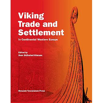 Vikings Trade and Settlement in Continental Europe by Iben Skibsted K