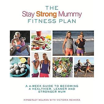 The Stay Strong Mummy Fitness Plan: A 4-week guide to becoming a healthier, leaner and stronger mum