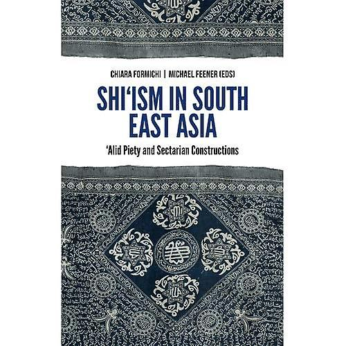 Shi& 039;ism in South East Asia  & 039;Alid Piety and Sectarian Constructions
