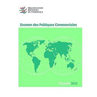 Examen Des Politiques Commerciales 2015: Canada