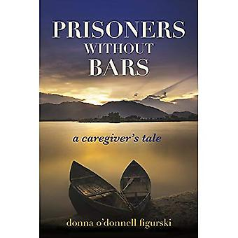 Prisoners Without Bars: A Caregiver's Tale