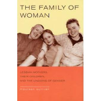 The Family of Woman - Lesbian Mothers - Their Children - and the Undoi