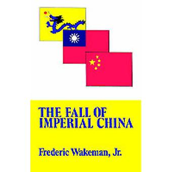 Fall of Imperial China by Wakeman & Frederic & Jr.