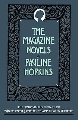 The Magazine Novels of Pauline Hopkins Including Hagars Daughter Winona and of One Blood by Hopkins & Pauline E.