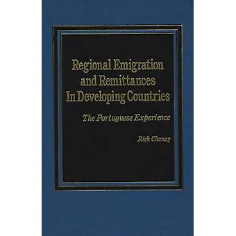 Regional Emigration and Remittances in Developing Countries The Portuguese Experience by Chaney & Rick