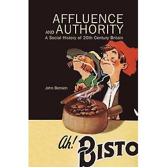 Affluence and Authority A Social History of TwentiethCentury Britain by Benson & John