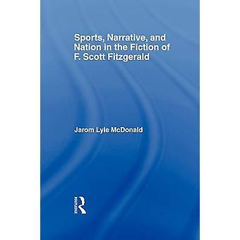 Sport-Erzählung und Nation in der Fiktion von F. Scott Fitzgerald von McDonald & Jarom