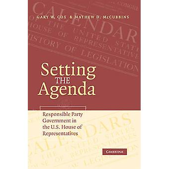 Setting the Agenda Responsible Party Government in the U.S. House of Representatives by Cox & Gary W.