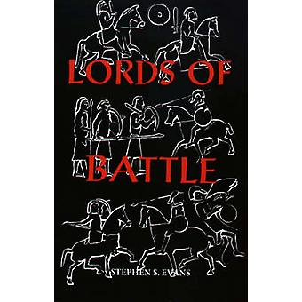 The Lords of Battle Image and Reality of the Comitatus in DarkAge Britain by Evans & Stephen S.