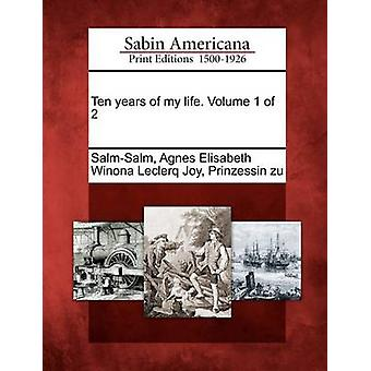 Ten Years of My Life. Volume 1 of 2 by SalmSalm & Agnes Elisabeth Winona Lecler