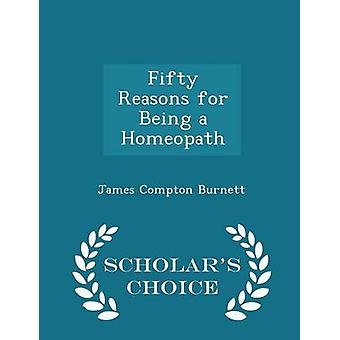 Fifty Reasons for Being a Homeopath  Scholars Choice Edition by Burnett & James Compton