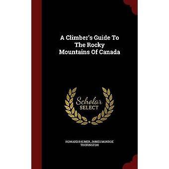 A Climbers Guide To The Rocky Mountains Of Canada by Palmer & Howard