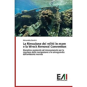La Rimozione dei relitti in mare e la Wreck Removal Convention by Canalini Alessandro