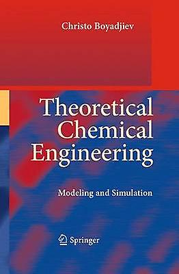 Theoretical Chemical Engineering  Modeling and Simulation by Boyadjiev & Christo